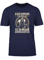 Assuming I M Just An Old Man Was Your First Mistake T Shirts