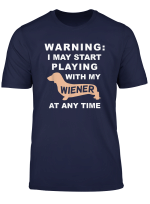 I May Start Playing With My Wiener At Any Time Dachshund T Shirt