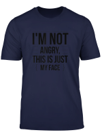 I M Not Angry This Is Just My Face Funny Humor Quote T Shirt