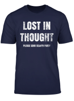 Lost In Thought Please Send Search Party T Shirt