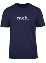 Meh T Shirt Funny Sarcastic Shirt