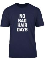 Keine Bad Hair Days T Shirt Funny Spruch Sarkastisch Novelty Cool