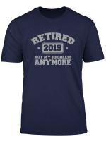 Retired 2019 Not My Problem Anymore Retirement Party T Shirt