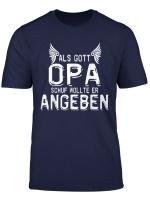 Als Gott Opa Schuf Wollte Er Angeben T Shirt T Shirt