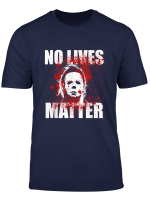 No Lives Matter Michael Myers Blood Funny Halloween Horror T Shirt