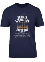 Funny Ukulele Shirt Uke Musician Gift Acquisition Syndrome T Shirt