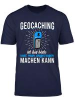 Geocaching Das Beste Was Man Machen Kann Lustiger Spruch T Shirt