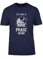 It S Not A Phase Mom Funny Emo Moon Joke T Shirt