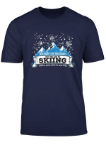 Skiing Is Happiness Ski Urlaub Skifahren Skifahrer T Shirt
