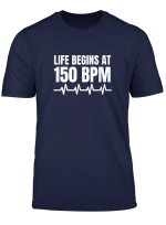 Life Begins At 150 Bpm T Shirt Hardstyle Merchandise