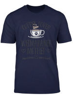 Weimaraner Mom Dog Coffee Lover Gift Funny Slogan Pun Gift T Shirt