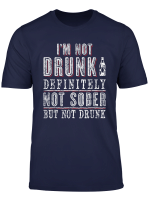 I M Not Drunk Definitely Not Sober But Not Drunk Drinking T Shirt