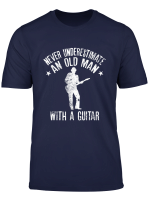 Mens Never Underestimate An Old Man With A Guitar T Shirt