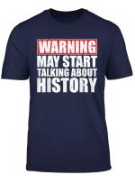 Warning May Start Talking About History Tee