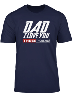 I Love You Dad 3000 Tshirt Papa Three Tsnd Father S Day Gift T Shirt
