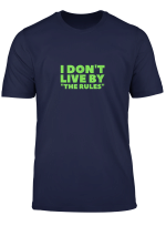 I Don T Live By The Rules Design T Shirt
