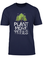 Plant Trees T Shirt Tree Hugger Earth Day Arbor Day Shirt
