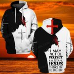 Hihi Store hoodie S / Hoodie Jesus God I may not be perfect but Jesus think I'm to die for ALL OVER PRINTED SHIRTS