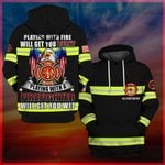 Hihi Store hoodie S / Hoodie Us Firefighter playing with fire will get you burned playing with a Firefighter will get you wet All Over Printed Shirts 062503