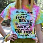 Hippie You can't scare me I have a crazy Bestie She has anger issues and a serious dislike for stupid people and I'm not afraid to use her ALL OVER PRINTED SHIRTS 030603