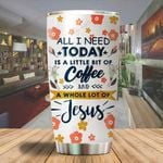 A All I need today is a little bit of coffee and a whole lot of Jesus flower Tumbler ALL OVER PRINTED SHIRTS dh051301