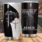 I may not be perfect but Jesus thinks I'm to die for  Tumbler ALL OVER PRINTED dh051328