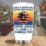 She's a good girl loves her mama loves Jesus and America too Tumbler ALL OVER PRINTED dh052303