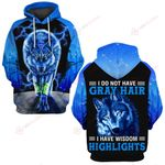 Wolf I do not have Gray hair I have wisdom highlights ALL OVER PRINTED SHIRTS hoodie  0523205