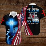 I am a Trucker I fear God and my Wife you are neither ALL OVER PRINTED SHIRTS hoodie 3d 0814892