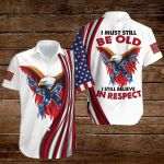 I must still be old I still believe in respect ALL OVER PRINTED SHIRTS hoodie 3d 0827674