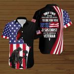 Only two defining forces have ever offered to die for you Jesus Christ and the American Veteran US Flag ALL OVER PRINTED SHIRTS DH090305
