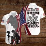 Only two defining forces have ever offered to die for you Jesus Christ and the Veteran American ALL OVER PRINTED SHIRTS DH091404