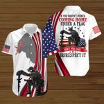 If you haven't risked coming home under a flag don't you dare disrespect it ALL OVER PRINTED SHIRTS DH091902
