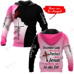 December Lady I may not be Perfect but Jesus thinks I'm to die for personalized name ALL OVER PRINTED SHIRTS