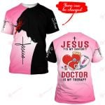Jesus is my savior Doctor is my therapy personalized name ALL OVER PRINTED SHIRTS