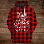 Fall for Jesus he never leaves ALL OVER PRINTED SHIRTS