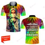 My favorite caregiver calls me mom ALL OVER PRINTED SHIRTS 21122006