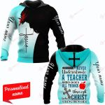 Never Underestimate A Teacher Who Does All Things Through Christ Who Strengthens Her  Personalized ALL OVER PRINTED SHIRTS
