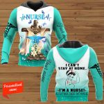 I Can't Stay at Home I'm a Nurse personalized ALL OVER PRINTED SHIRTS 11012105
