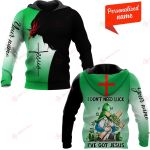 I Don't Need Luck I've Got Jesus Patrick's Day ALL OVER PRINTED SHIRTS