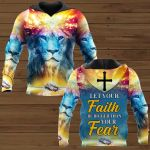 Let Your Faith be Bigger than Your Fear ALL OVER PRINTED SHIRTS 20012103