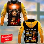It's Never Too Late To Have A Relationship With Jesus Accept Him In Your Life Today Personalized ALL OVER PRINTED SHIRTS