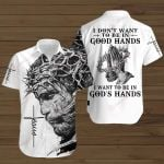 I don't want to be in Good hands I want to be in God's Hands ALL OVER PRINTED SHIRTS