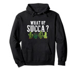 Funny What Up Succa? Succulent Cactus Joke Pullover Hoodie