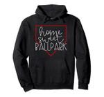 Home Sweet Ballpark Baseball Softball Team Sport Mom Gift Pullover Hoodie