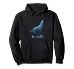 be wild Top Pullover Hoodie, T-Shirt, Sweatshirt