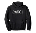 24601 Pullover Hoodie, T-Shirt, Sweatshirt