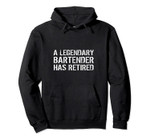 A Legendary Bartender Has Retired Barman Retirement Gift Pullover Hoodie, T-Shirt, Sweatshirt