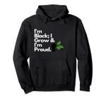 I'm Black; I Grow & I'm Proud Pullover Hoodie, T-Shirt, Sweatshirt
