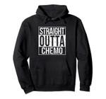 Straight Outta Chemo Hoodie Cancer Group Sweatshirt, T-Shirt, Sweatshirt
